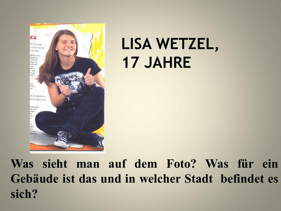 LISA WETZEL, 17 JAHRE Was sieht man auf dem Foto? Was für ein Gebäude ist das und in welcher Stadt befindet es sich?