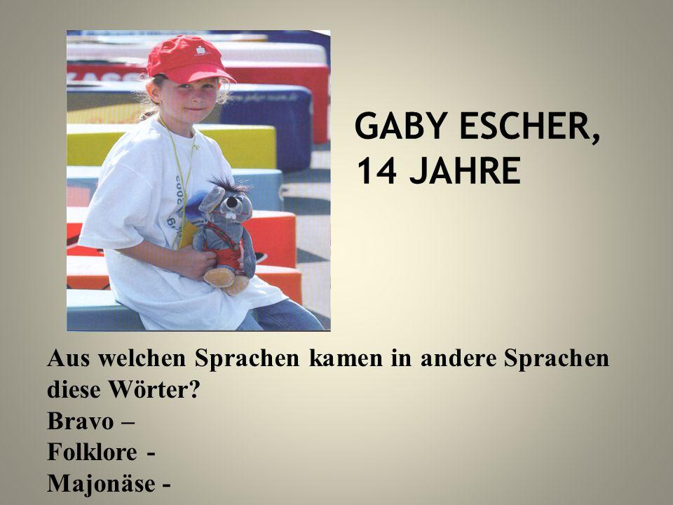 GABY ESCHER, 14 JAHRE Aus welchen Sprachen kamen in andere Sprachen diese Wörter? Bravo – Folklore - Majonäse -