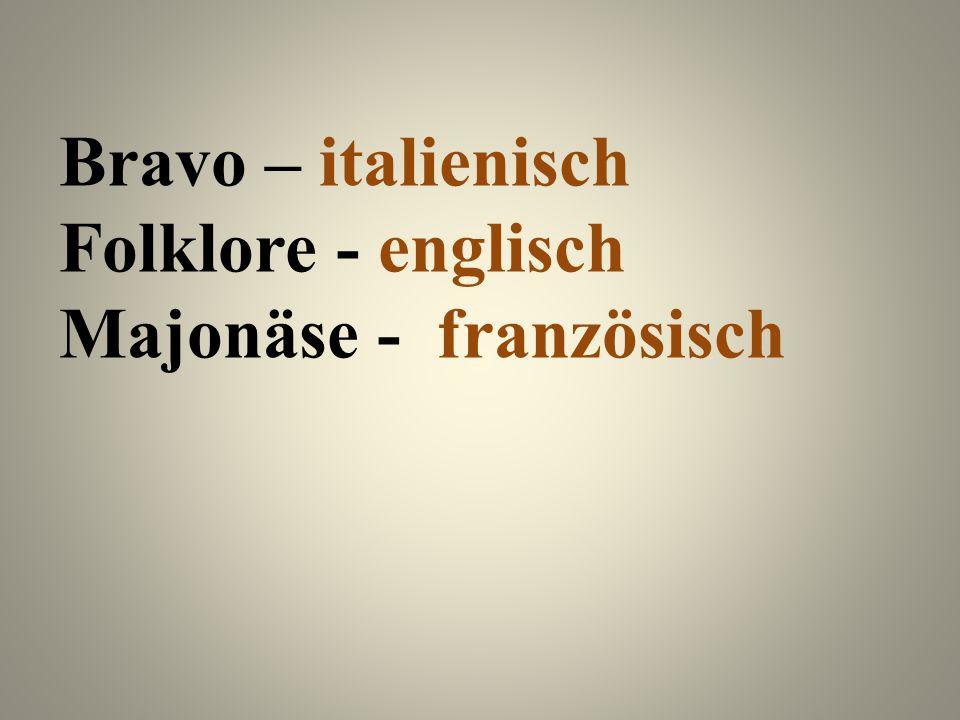 Bravo – italienisch Folklore - englisch Majonäse - französisch