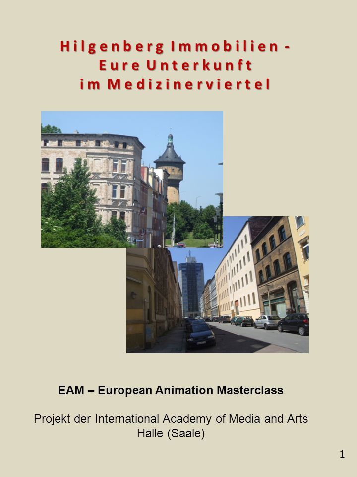 H i l g e n b e r g I m m o b i l i e n - E u r e U n t e r k u n f t i m M e d i z i n e r v i e r t e l 1 EAM ­– European Animation Masterclass Projekt der International Academy of Media and Arts Halle (Saale)