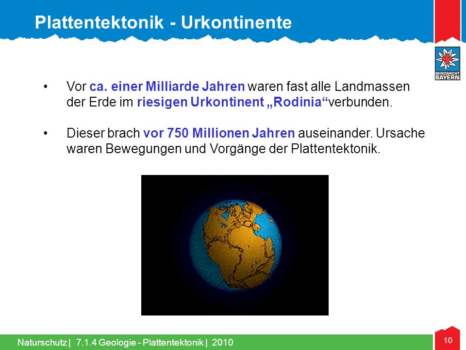 """Naturschutz   10 •Vor ca. einer Milliarde Jahren waren fast alle Landmassen der Erde im riesigen Urkontinent """"Rodinia""""verbunden. •Dieser brach vor 750"""