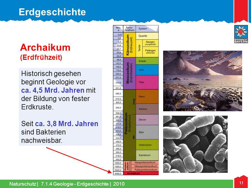 Naturschutz   11 Historisch gesehen beginnt Geologie vor ca. 4,5 Mrd. Jahren mit der Bildung von fester Erdkruste. Seit ca. 3,8 Mrd. Jahren sind Bakte