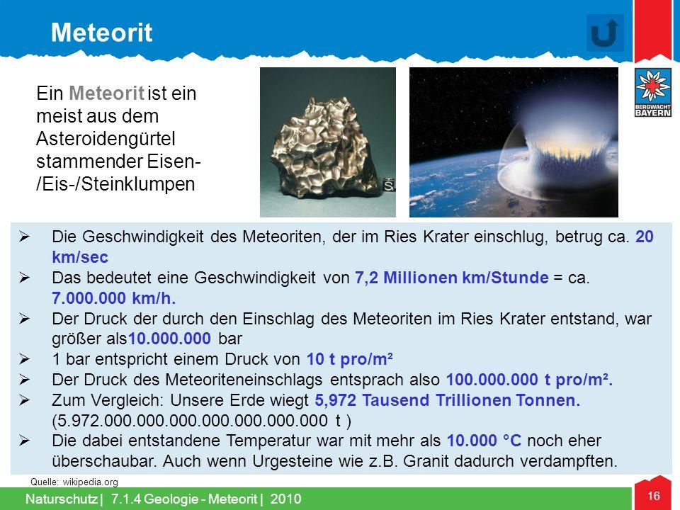 Naturschutz   16  Die Geschwindigkeit des Meteoriten, der im Ries Krater einschlug, betrug ca. 20 km/sec  Das bedeutet eine Geschwindigkeit von 7,2