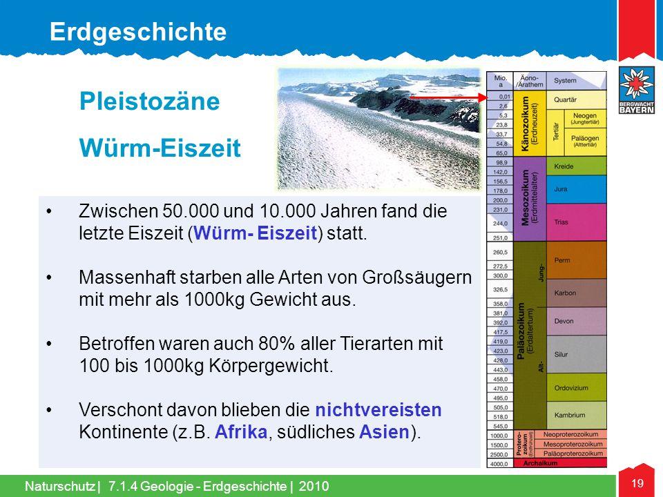 Naturschutz   19 •Zwischen 50.000 und 10.000 Jahren fand die letzte Eiszeit (Würm- Eiszeit) statt. •Massenhaft starben alle Arten von Großsäugern mit