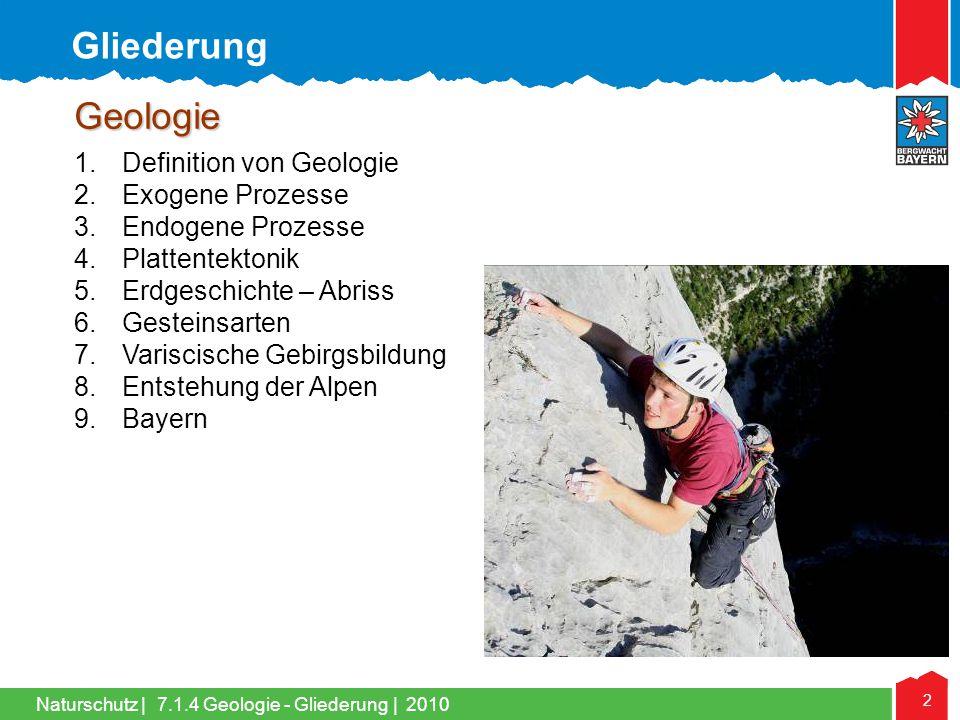 Naturschutz   2 Geologie 1.Definition von Geologie 2.Exogene Prozesse 3.Endogene Prozesse 4.Plattentektonik 5.Erdgeschichte – Abriss 6.Gesteinsarten 7