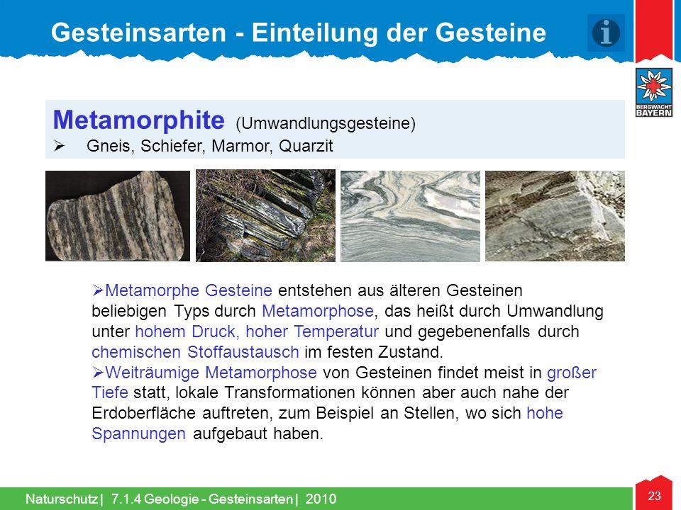 Naturschutz | 23 Metamorphite (Umwandlungsgesteine)  Gneis, Schiefer, Marmor, Quarzit  Metamorphe Gesteine entstehen aus älteren Gesteinen beliebige