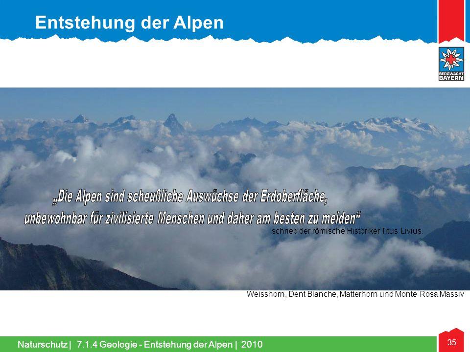 Naturschutz   35 schrieb der römische Historiker Titus Livius. Weisshorn, Dent Blanche, Matterhorn und Monte-Rosa Massiv Entstehung der Alpen 7.1.4 Ge
