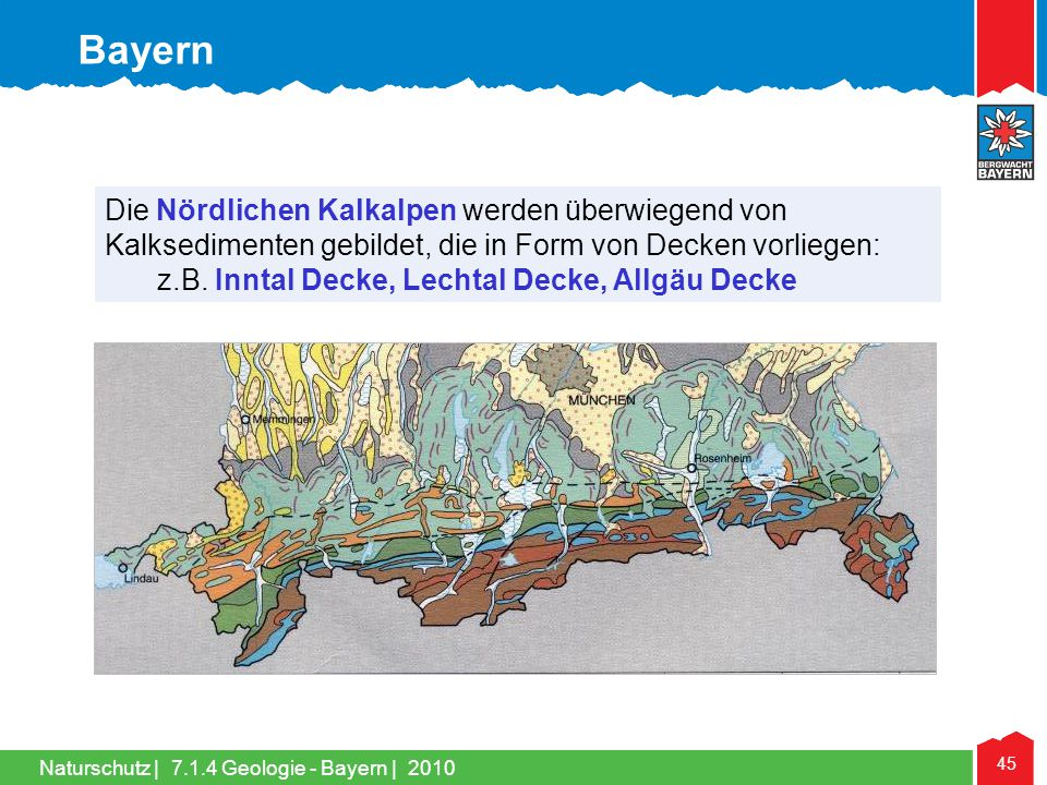 Naturschutz | 45 Die Nördlichen Kalkalpen werden überwiegend von Kalksedimenten gebildet, die in Form von Decken vorliegen: z.B. Inntal Decke, Lechtal