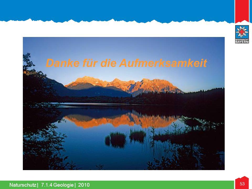 Naturschutz   53 Danke für die Aufmerksamkeit 7.1.4 Geologie   2010