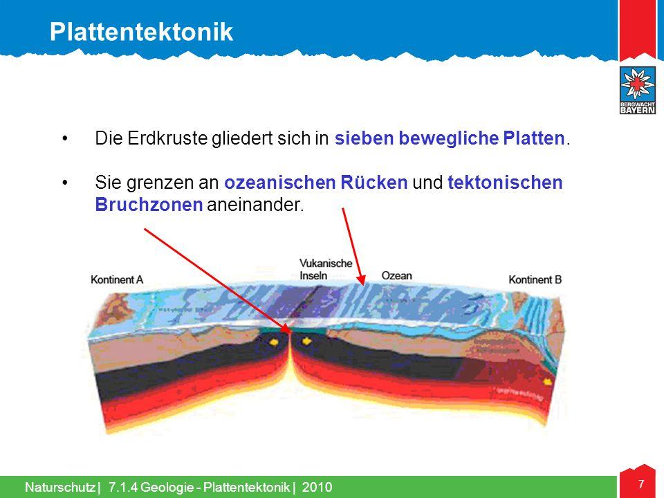 Naturschutz | 7 •Die Erdkruste gliedert sich in sieben bewegliche Platten. •Sie grenzen an ozeanischen Rücken und tektonischen Bruchzonen aneinander.