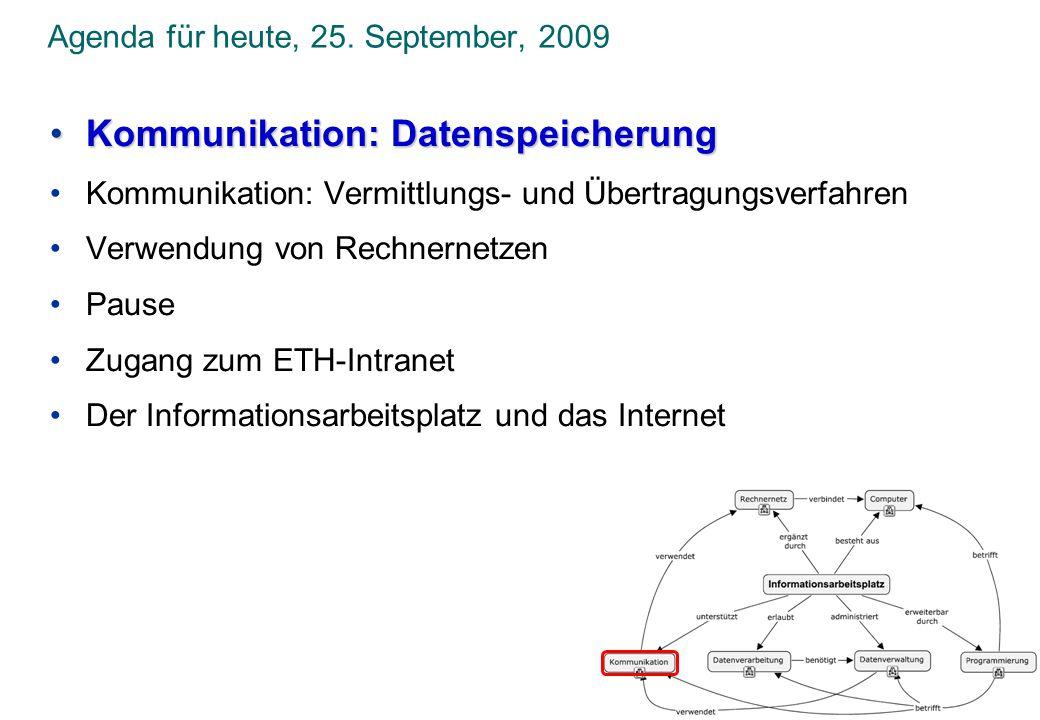 Agenda für heute, 25. September, 2009 •Kommunikation: Datenspeicherung •Kommunikation: Vermittlungs- und Übertragungsverfahren •Verwendung von Rechner