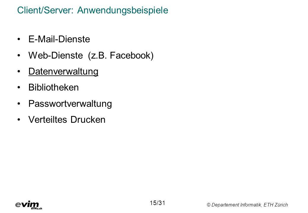 © Departement Informatik, ETH Zürich Client/Server: Anwendungsbeispiele •E-Mail-Dienste •Web-Dienste (z.B. Facebook) •Datenverwaltung •Bibliotheken •P
