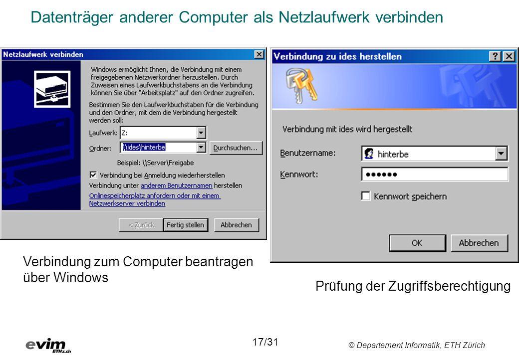 © Departement Informatik, ETH Zürich Datenträger anderer Computer als Netzlaufwerk verbinden 17/31 Prüfung der Zugriffsberechtigung Verbindung zum Com
