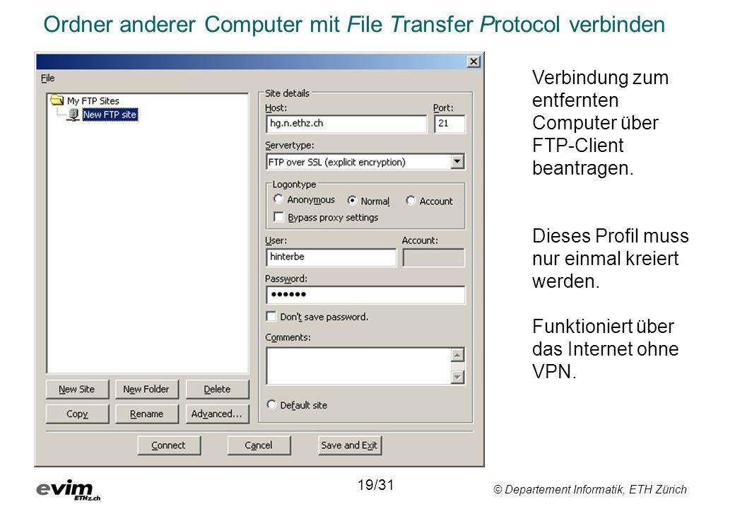 © Departement Informatik, ETH Zürich Ordner anderer Computer mit File Transfer Protocol verbinden 19/31 Verbindung zum entfernten Computer über FTP-Cl