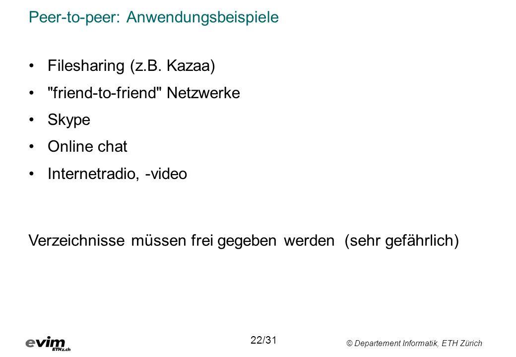 © Departement Informatik, ETH Zürich Peer-to-peer: Anwendungsbeispiele •Filesharing (z.B. Kazaa) •