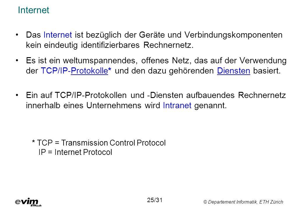 © Departement Informatik, ETH Zürich Internet •Das Internet ist bezüglich der Geräte und Verbindungskomponenten kein eindeutig identifizierbares Rechn