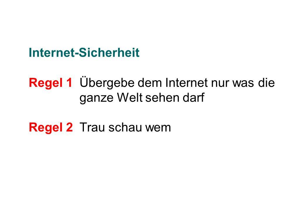 Internet-Sicherheit Regel 1 Übergebe dem Internet nur was die ganze Welt sehen darf Regel 2Trau schau wem