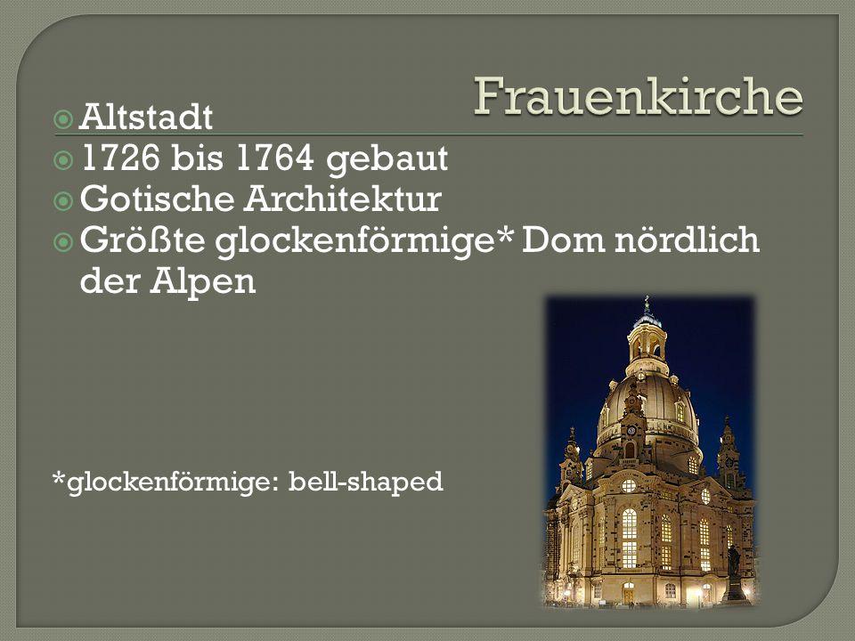  Altstadt  1726 bis 1764 gebaut  Gotische Architektur  Größte glockenförmige* Dom nördlich der Alpen *glockenförmige: bell-shaped