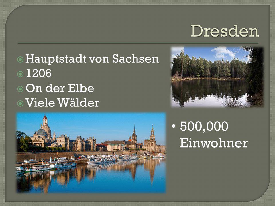 Hauptstadt von Sachsen  1206  On der Elbe  Viele Wälder  • 500,000 Einwohner