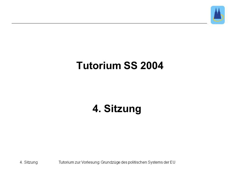 4. SitzungTutorium zur Vorlesung: Grundzüge des politischen Systems der EU 4. Sitzung Tutorium SS 2004
