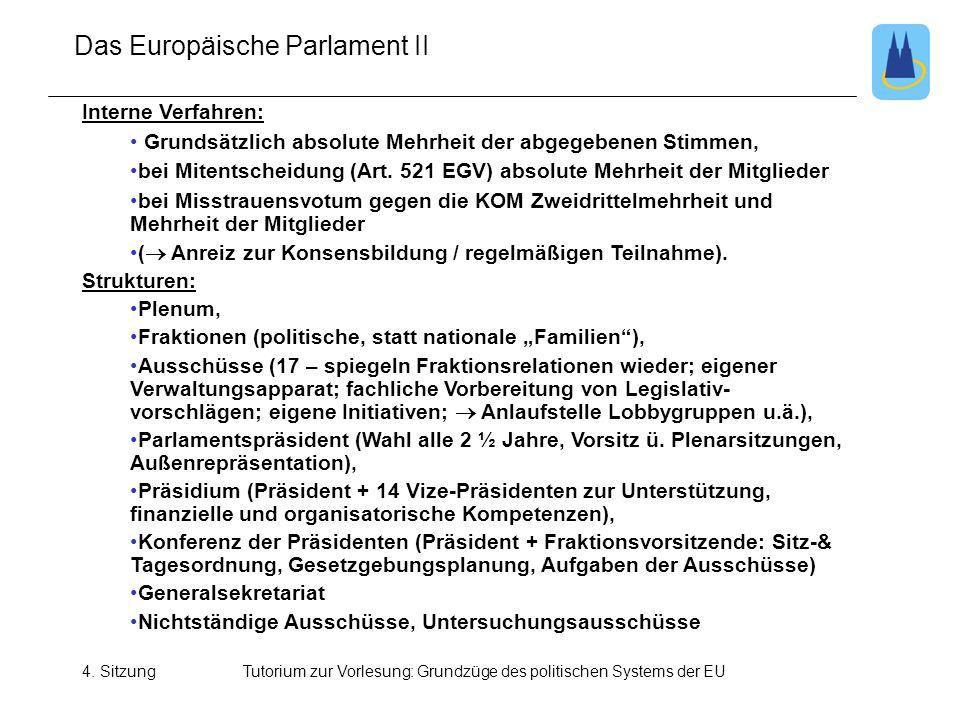 4. SitzungTutorium zur Vorlesung: Grundzüge des politischen Systems der EU Das Europäische Parlament II Interne Verfahren: • Grundsätzlich absolute Me
