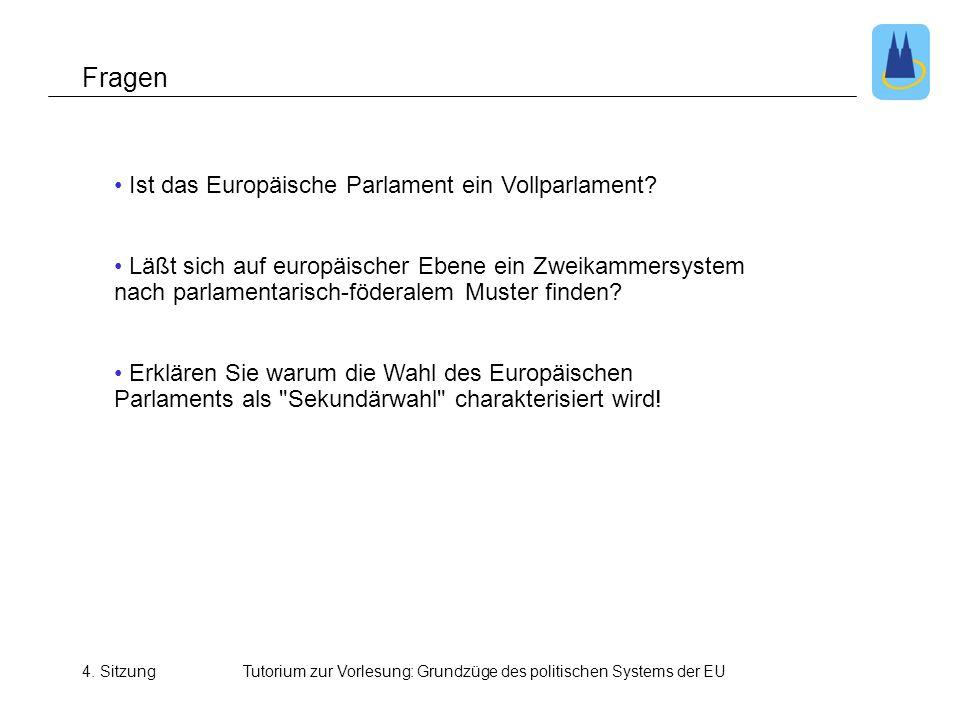 4. SitzungTutorium zur Vorlesung: Grundzüge des politischen Systems der EU • Ist das Europäische Parlament ein Vollparlament? • Läßt sich auf europäis