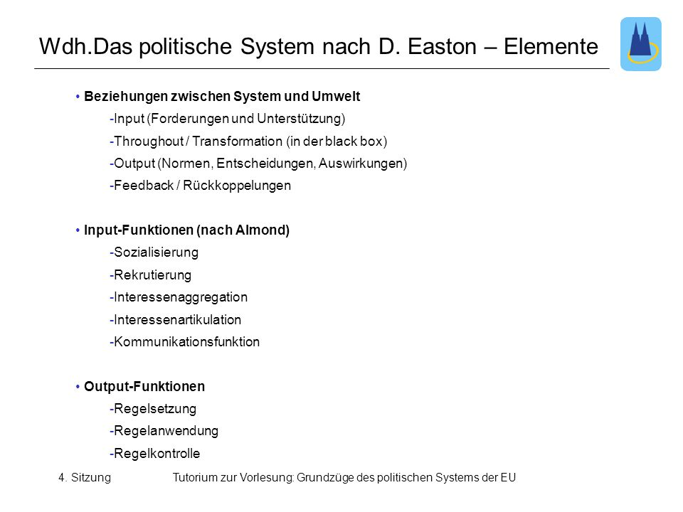4. SitzungTutorium zur Vorlesung: Grundzüge des politischen Systems der EU • Beziehungen zwischen System und Umwelt -Input (Forderungen und Unterstütz