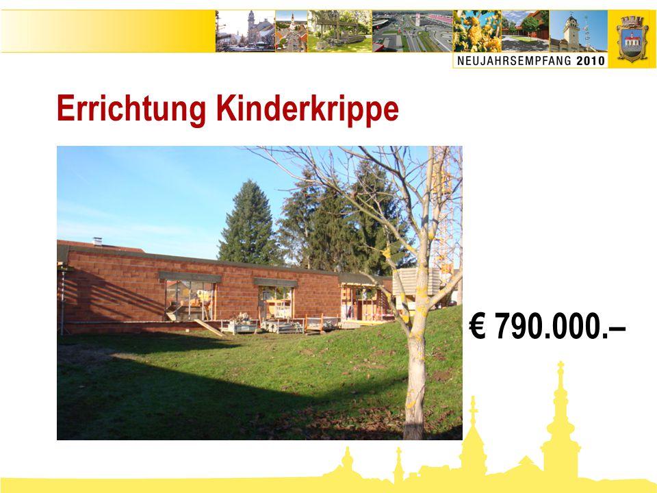 Errichtung Kinderkrippe € 790.000.–