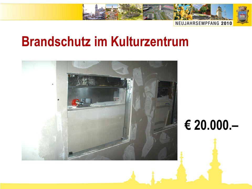 Brandschutz im Kulturzentrum € 20.000.–
