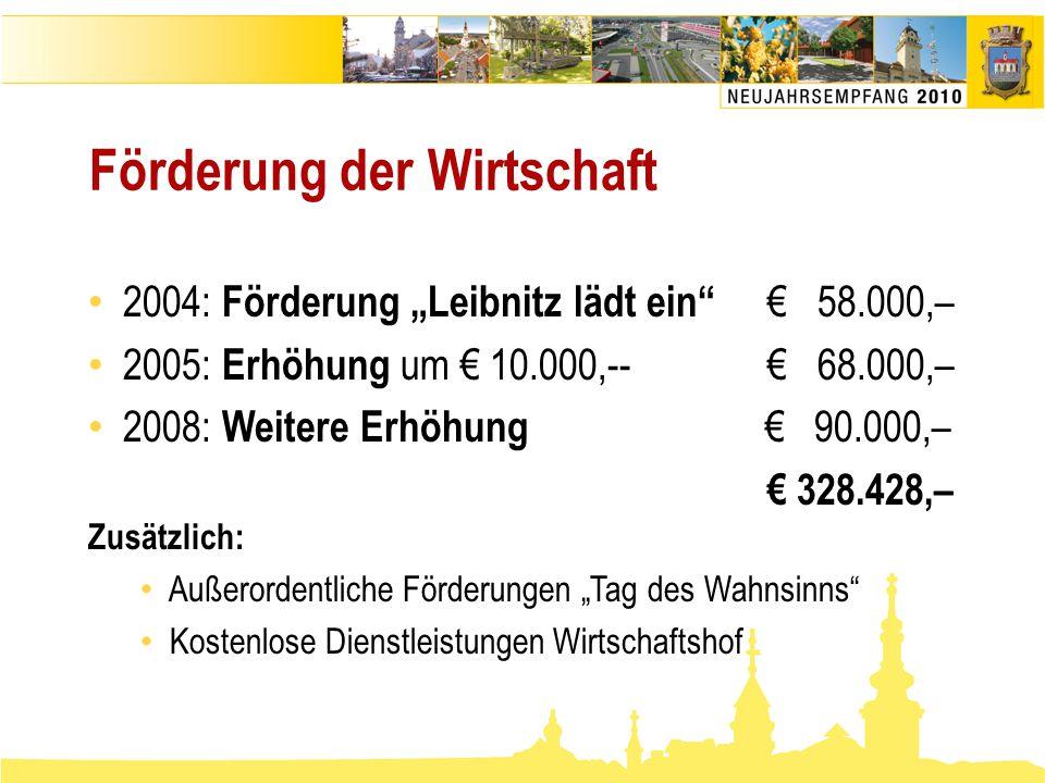 """Förderung der Wirtschaft • 2004: Förderung """"Leibnitz lädt ein"""" € 58.000,– • 2005: Erhöhung um € 10.000,--€ 68.000,– • 2008: Weitere Erhöhung € 90.000,"""