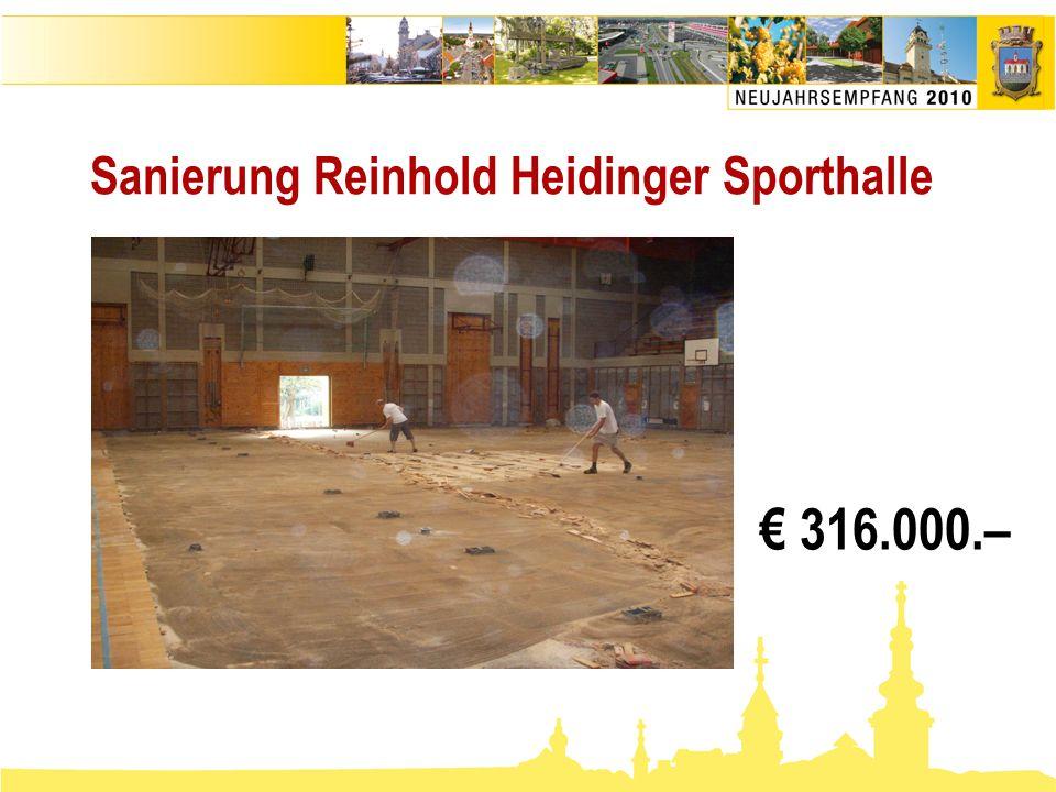 Sanierung Reinhold Heidinger Sporthalle € 316.000.–