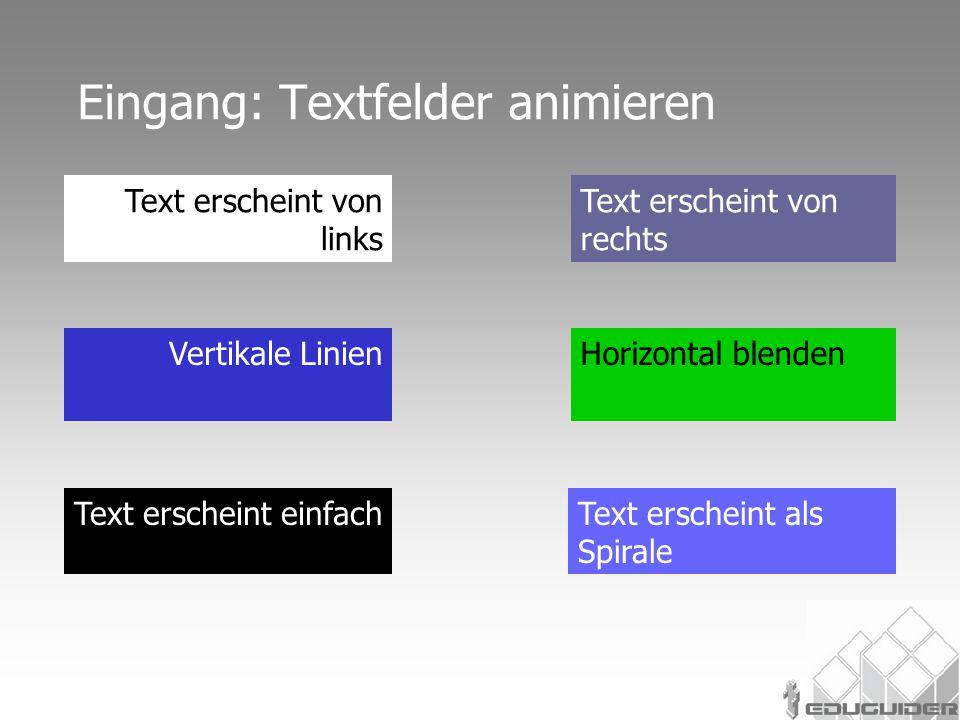 Text erscheint von links Text erscheint von rechts Eingang: Textfelder animieren Text erscheint einfachText erscheint als Spirale Vertikale LinienHori