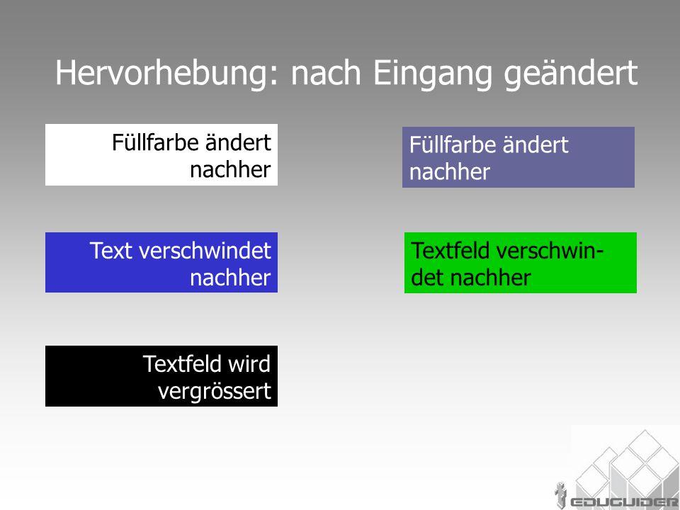 Füllfarbe ändert nachher Hervorhebung: nach Eingang geändert Textfeld wird vergrössert Text verschwindet nachher Textfeld verschwin- det nachher