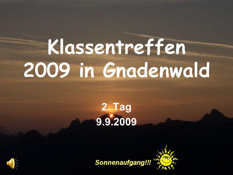 Klassentreffen 2009 in Gnadenwald 2. Tag 9.9.2009 Sonnenaufgang!!!