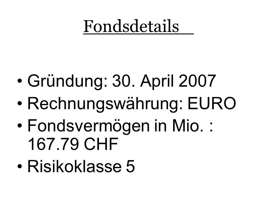 Fondsdetails •Gründung: 30. April 2007 •Rechnungswährung: EURO •Fondsvermögen in Mio.