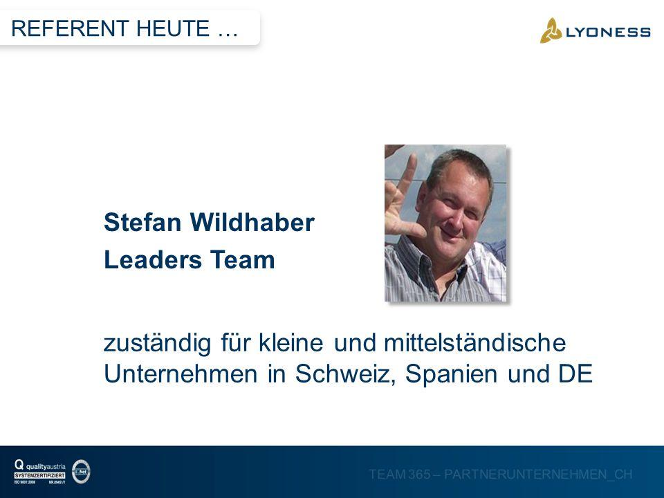 TEAM 365 – PARTNERUNTERNEHMEN_CH zuständig für kleine und mittelständische Unternehmen in Schweiz, Spanien und DE Stefan Wildhaber Leaders Team REFERE