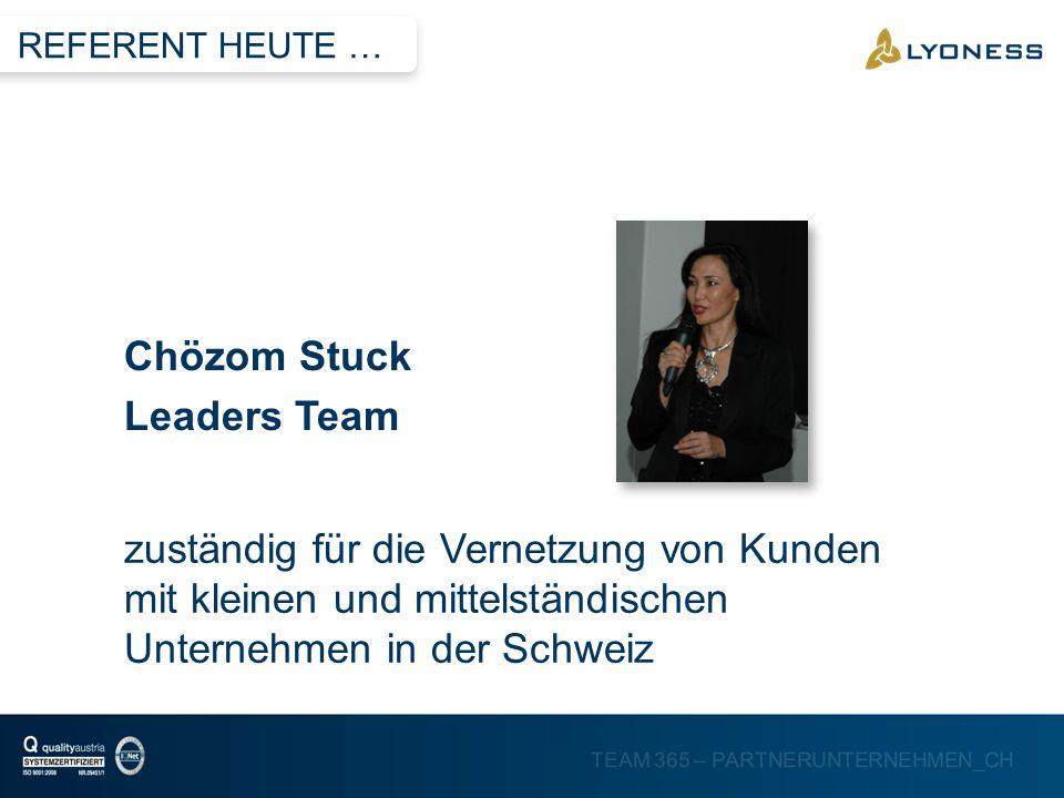 TEAM 365 – PARTNERUNTERNEHMEN_CH zuständig für die Vernetzung von Kunden mit kleinen und mittelständischen Unternehmen in der Schweiz Chözom Stuck Lea