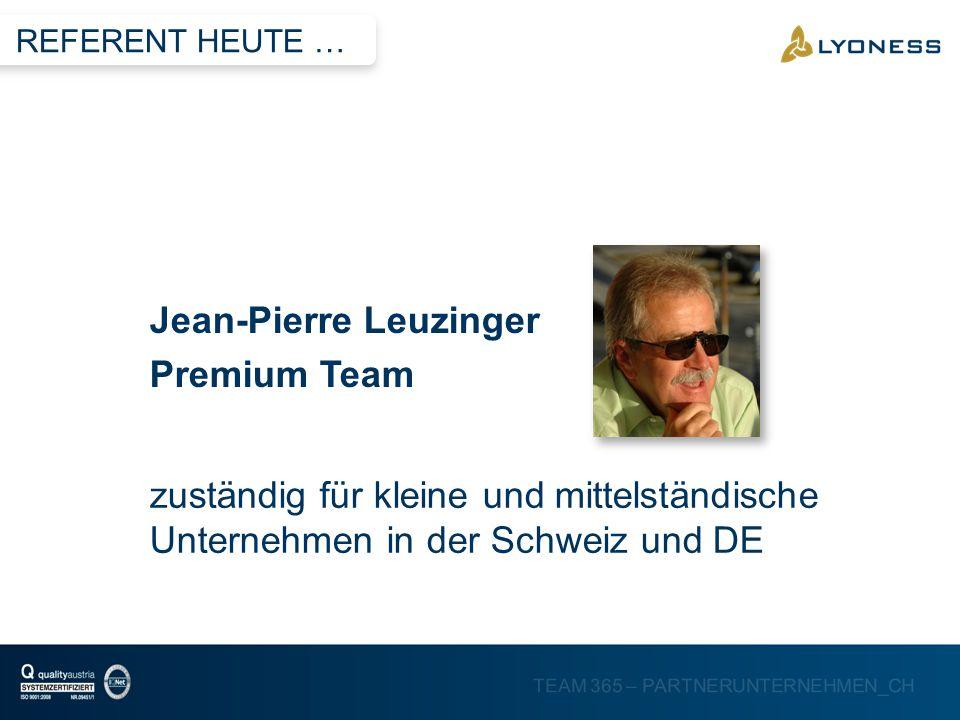 TEAM 365 – PARTNERUNTERNEHMEN_CH zuständig für kleine und mittelständische Unternehmen in der Schweiz und DE REFERENT HEUTE … Jean-Pierre Leuzinger Pr