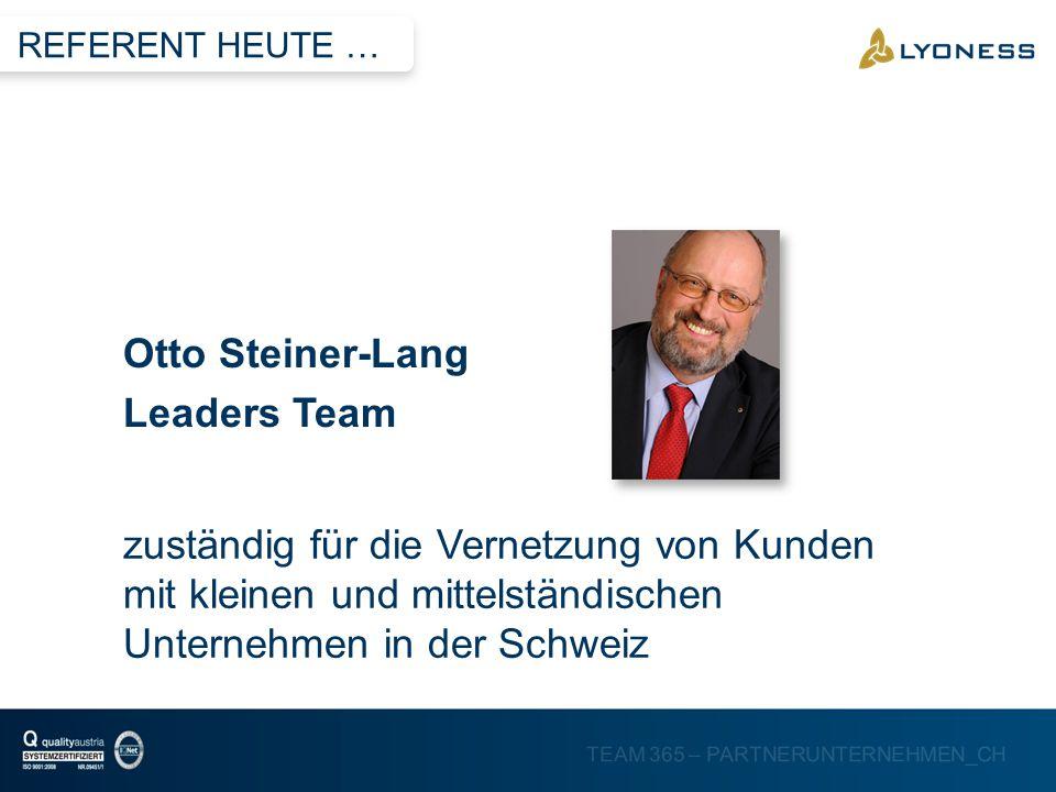 TEAM 365 – PARTNERUNTERNEHMEN_CH zuständig für die Vernetzung von Kunden mit kleinen und mittelständischen Unternehmen in der Schweiz Otto Steiner-Lan