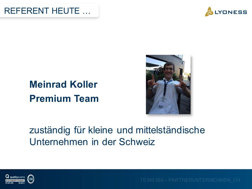 TEAM 365 – PARTNERUNTERNEHMEN_CH Meinrad Koller Premium Team REFERENT HEUTE … zuständig für kleine und mittelständische Unternehmen in der Schweiz