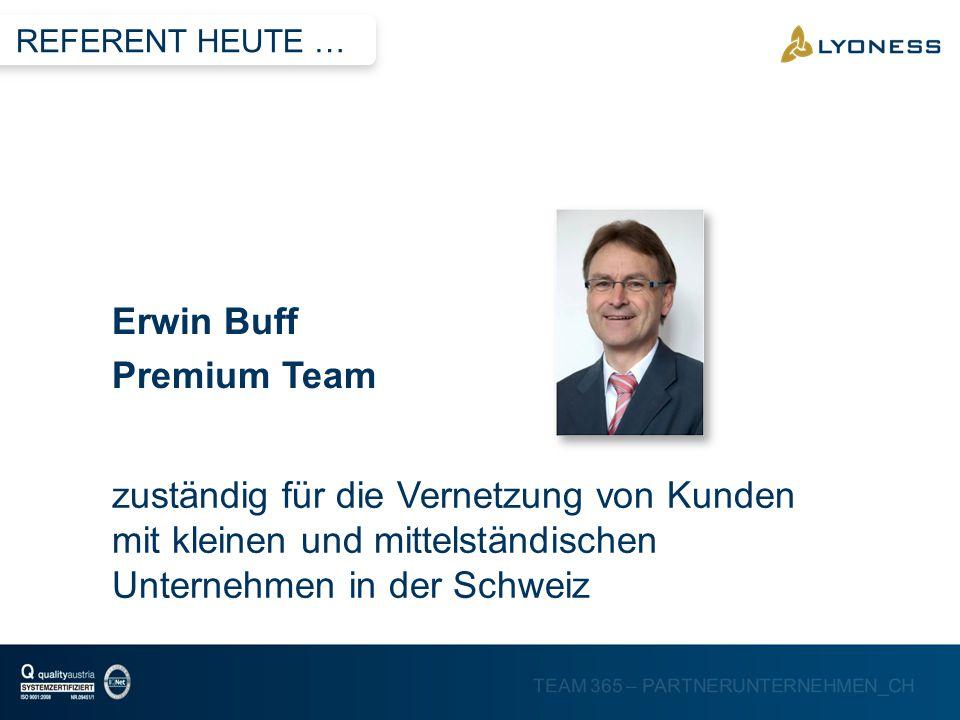 TEAM 365 – PARTNERUNTERNEHMEN_CH zuständig für die Vernetzung von Kunden mit kleinen und mittelständischen Unternehmen in der Schweiz Erwin Buff Premi