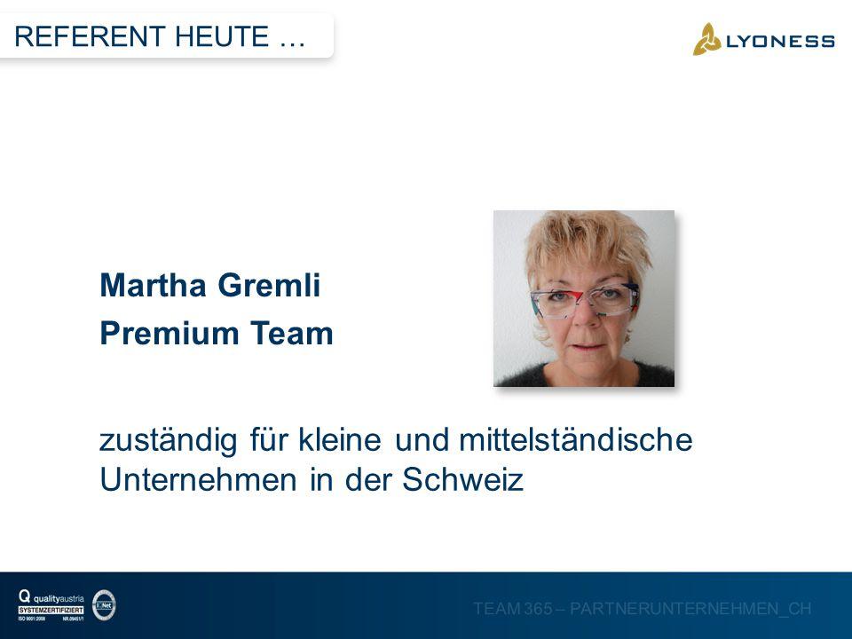 TEAM 365 – PARTNERUNTERNEHMEN_CH Martha Gremli Premium Team REFERENT HEUTE … zuständig für kleine und mittelständische Unternehmen in der Schweiz