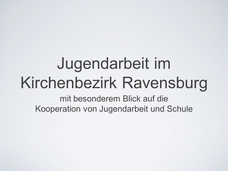 Jugendarbeit im Kirchenbezirk Ravensburg mit besonderem Blick auf die Kooperation von Jugendarbeit und Schule