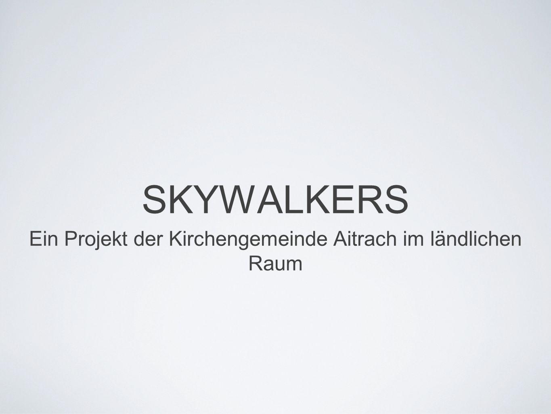 SKYWALKERS Ein Projekt der Kirchengemeinde Aitrach im ländlichen Raum