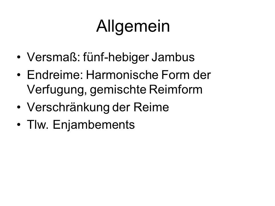 Allgemein •Versmaß: fünf-hebiger Jambus •Endreime: Harmonische Form der Verfugung, gemischte Reimform •Verschränkung der Reime •Tlw. Enjambements