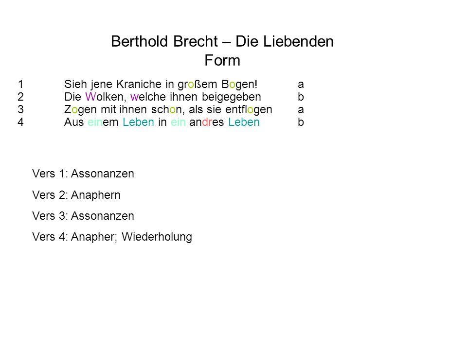 Berthold Brecht – Die Liebenden Form 1Sieh jene Kraniche in großem Bogen!a 2Die Wolken, welche ihnen beigegebenb 3Zogen mit ihnen schon, als sie entfl