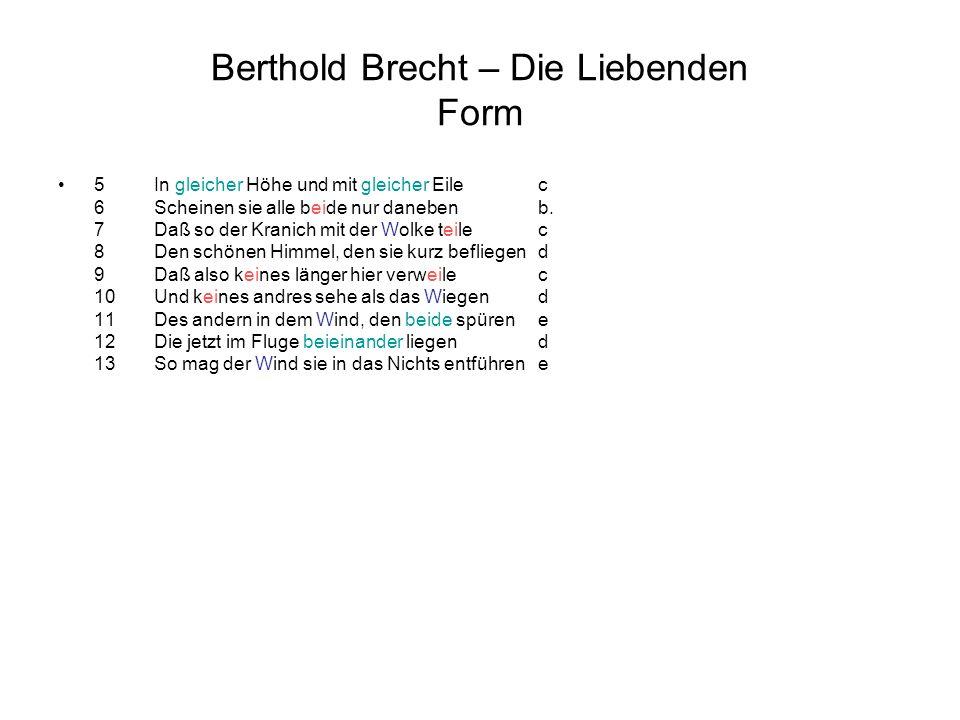 Berthold Brecht – Die Liebenden Form •5In gleicher Höhe und mit gleicher Eilec 6Scheinen sie alle beide nur danebenb. 7Daß so der Kranich mit der Wolk