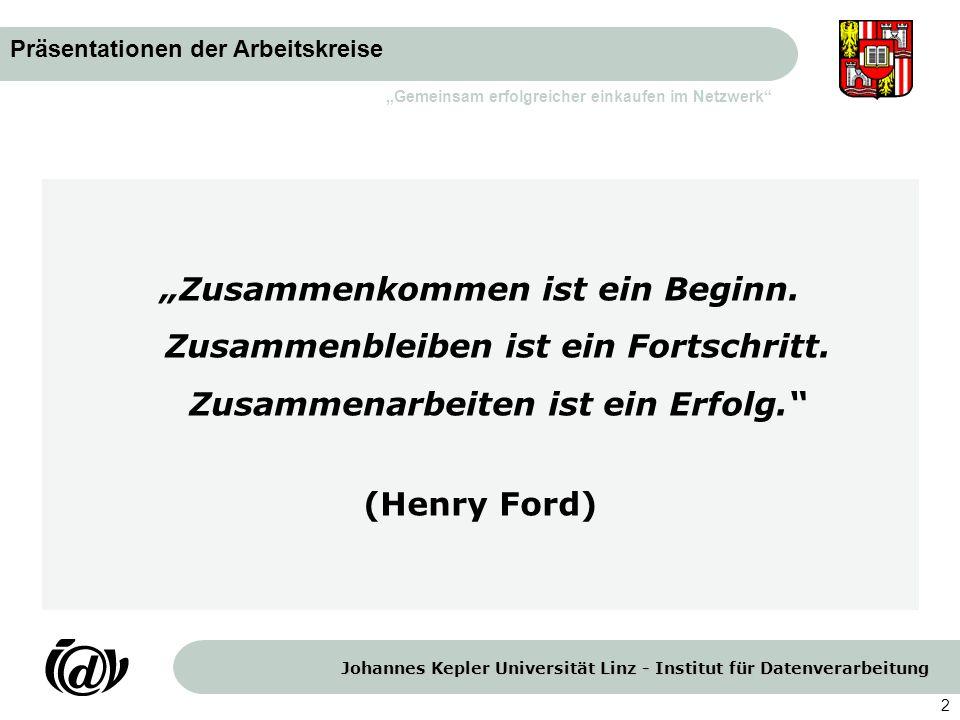 """Johannes Kepler Universität Linz - Institut für Datenverarbeitung """"Gemeinsam erfolgreicher einkaufen im Netzwerk 2 """"Zusammenkommen ist ein Beginn."""