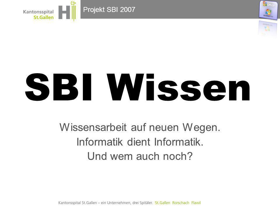 Projekt SBI 2007 SBI Wissen Wissensarbeit auf neuen Wegen. Informatik dient Informatik. Und wem auch noch?