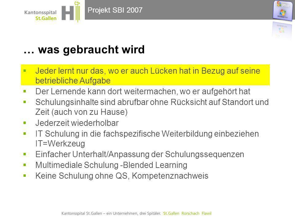 Projekt SBI 2007 … was gebraucht wird  Jeder lernt nur das, wo er auch Lücken hat in Bezug auf seine betriebliche Aufgabe  Der Lernende kann dort we